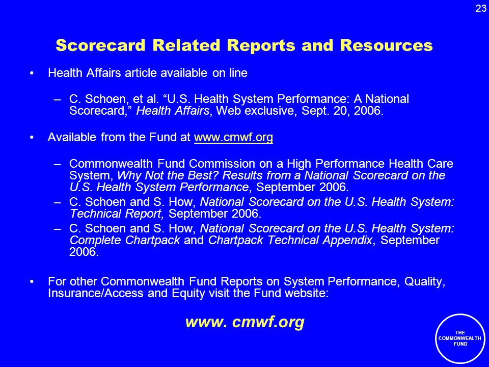 23 THE COMMONWEALTH FUND Scorecard Related Reports and Resources Health Affairs article available on line –C.