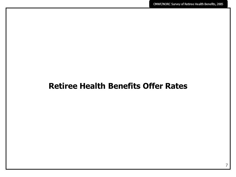 CMWF/NORC Survey of Retiree Health Benefits, 2005 7 Retiree Health Benefits Offer Rates