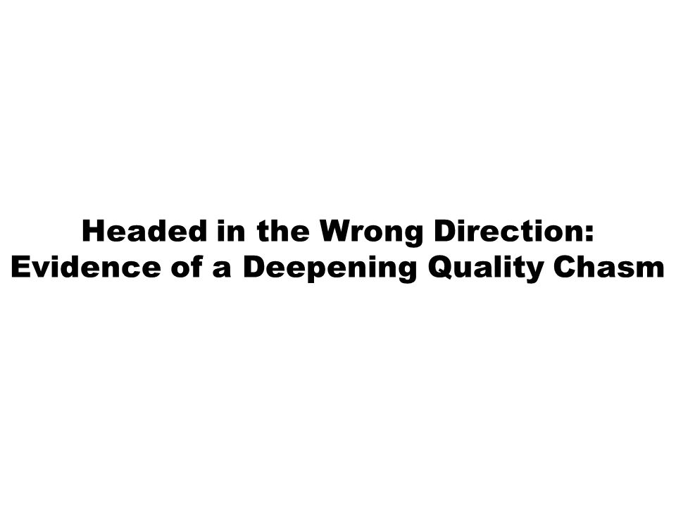 Headed in the Wrong Direction: Evidence of a Deepening Quality Chasm