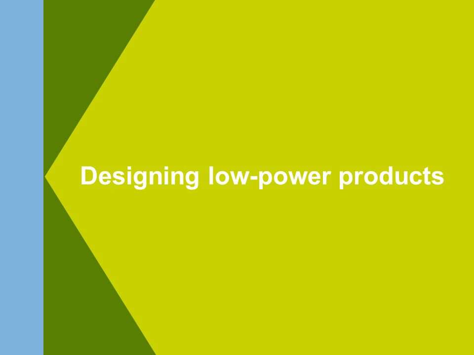 Designing low-power products