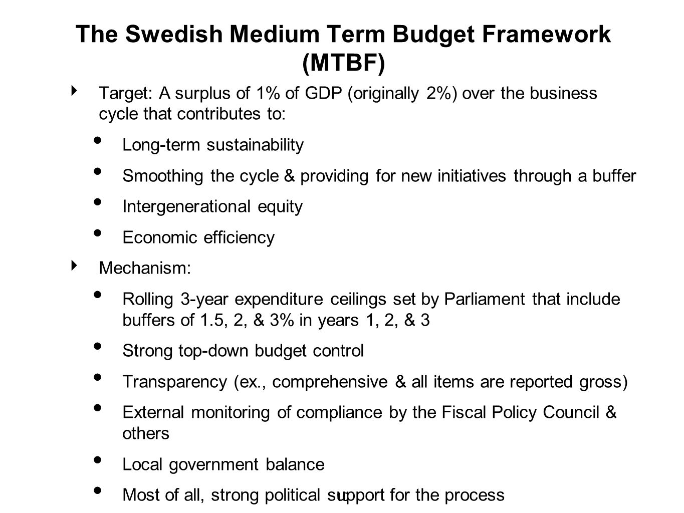10 The Swedish Medium Term Budget Framework (MTBF) Target: A surplus of 1% of GDP (originally 2%) over the business cycle that contributes to: Long-te