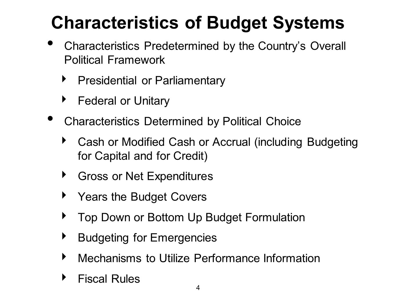 4 Characteristics of Budget Systems Characteristics Predetermined by the Countrys Overall Political Framework Presidential or Parliamentary Federal or