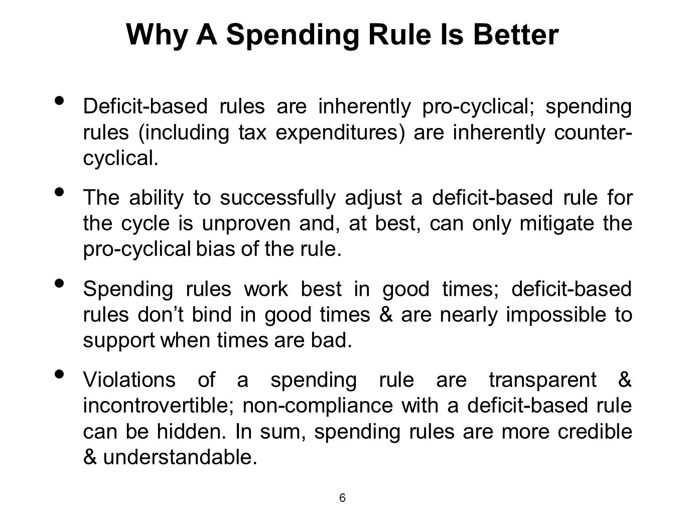 6 Why A Spending Rule Is Better Deficit-based rules are inherently pro-cyclical; spending rules (including tax expenditures) are inherently counter- c