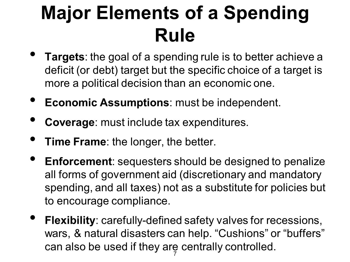 7 Major Elements of a Spending Rule Targets: the goal of a spending rule is to better achieve a deficit (or debt) target but the specific choice of a