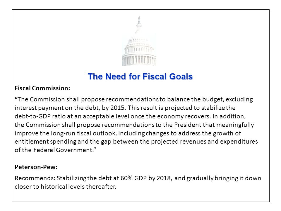 The Need for Fiscal Goals Fiscal Commission: The Commission shall propose recommendations to balance the budget, excluding interest payment on the deb
