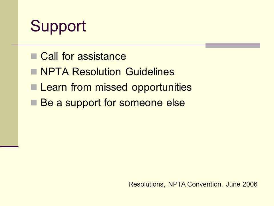 Resolutions, NPTA Convention, June 2006 Support Call for assistance NPTA Resolution Guidelines Learn from missed opportunities Be a support for someone else