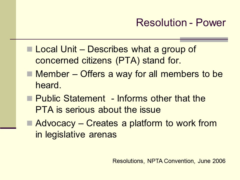 Resolutions, NPTA Convention, June 2006 Resolution - Power Local Unit – Describes what a group of concerned citizens (PTA) stand for.