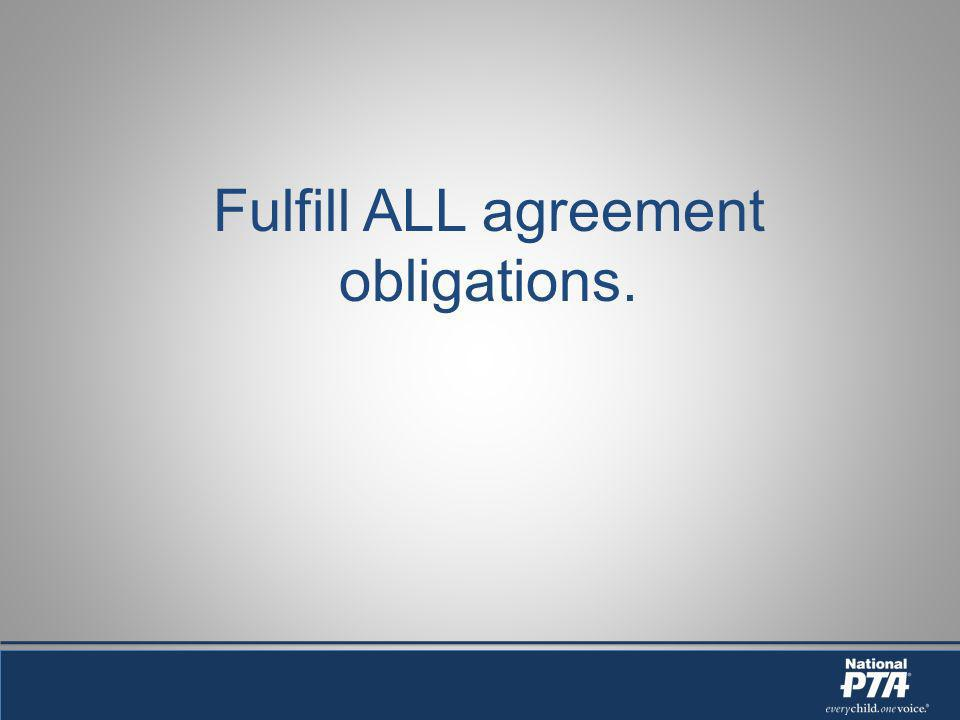 Fulfill ALL agreement obligations.