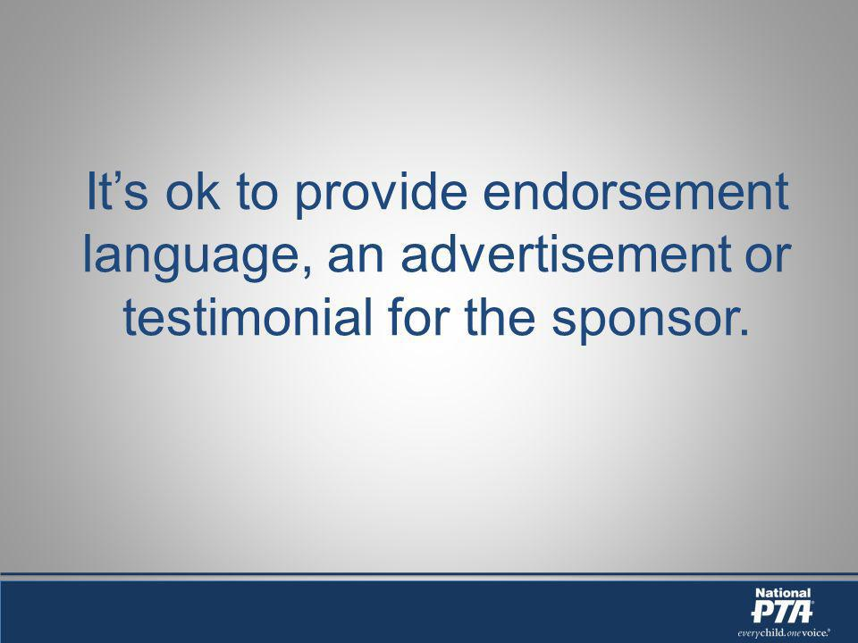 Its ok to provide endorsement language, an advertisement or testimonial for the sponsor.