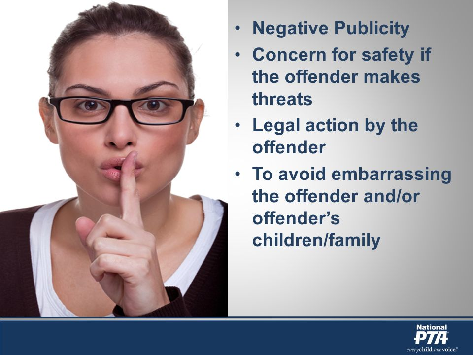 Negative Publicity Concern for safety if the offender makes threats Legal action by the offender To avoid embarrassing the offender and/or offenders children/family