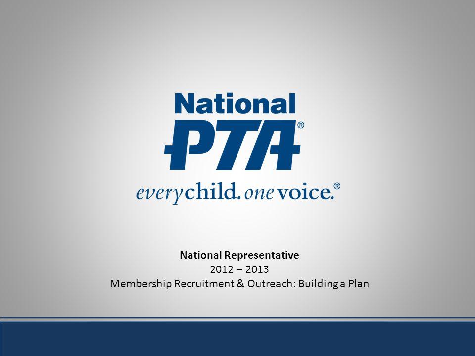 National Representative 2012 – 2013 Membership Recruitment & Outreach: Building a Plan