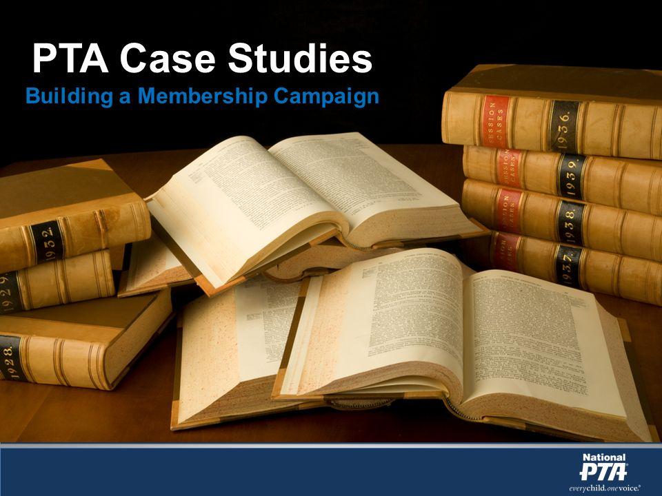 PTA Case Studies Building a Membership Campaign