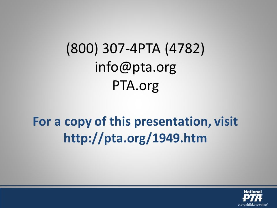 (800) 307-4PTA (4782) PTA.org For a copy of this presentation, visit