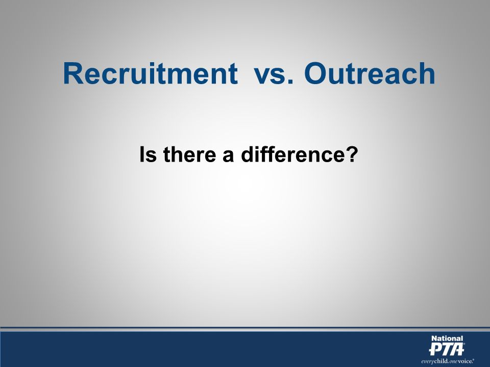 Recruitment vs. Outreach Is there a difference