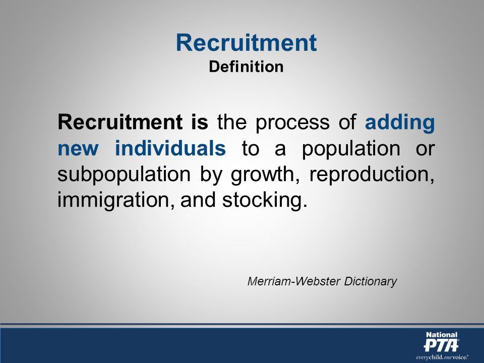 Recruitment Definition Recruitment is the process of adding new individuals to a population or subpopulation by growth, reproduction, immigration, and stocking.