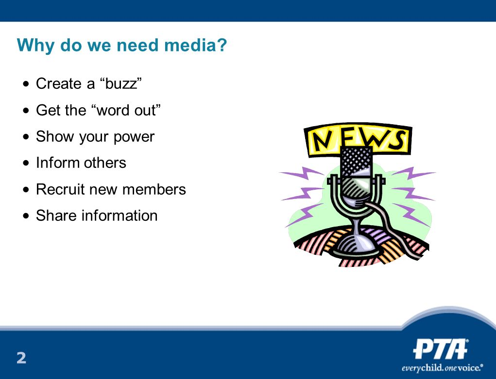 2 Why do we need media? Create a buzz Get the word out Show your power Inform others Recruit new members Share information