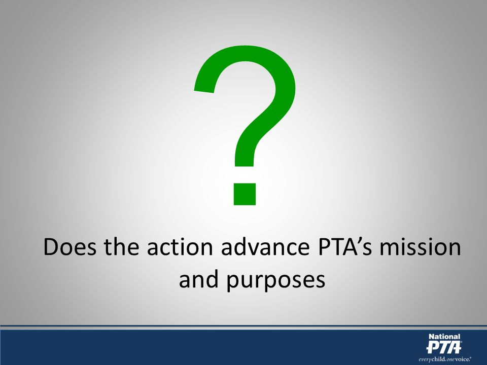Does the action advance PTAs mission and purposes ?