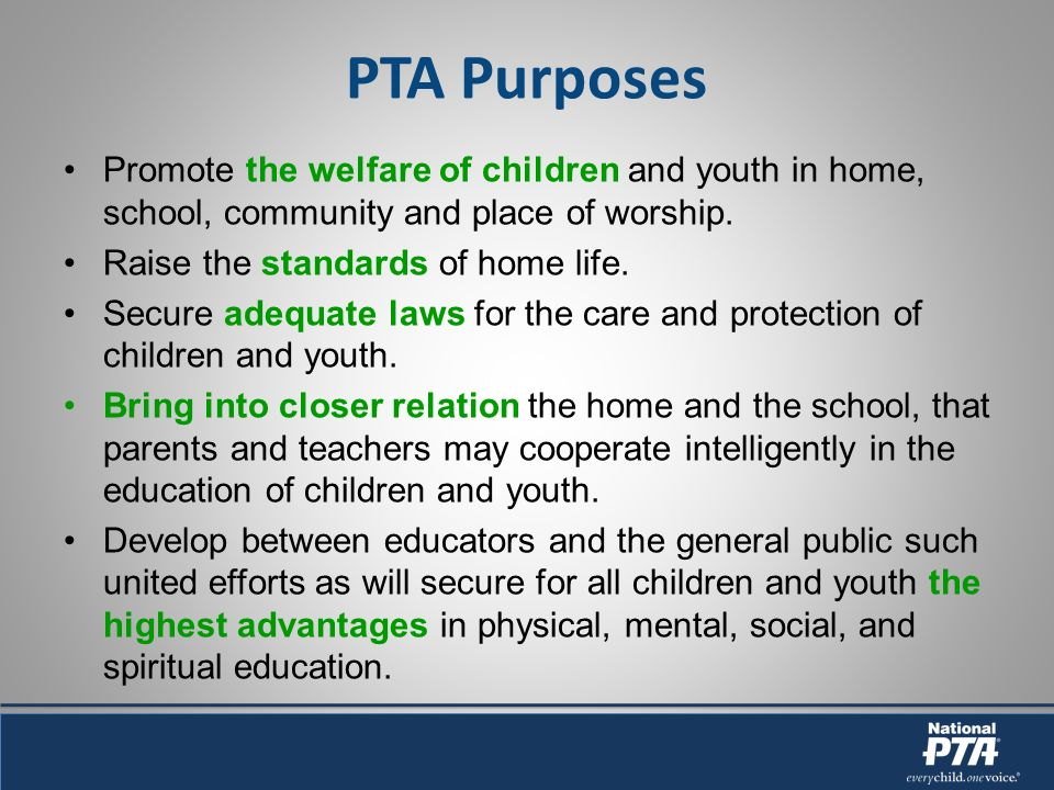 PTA Purposes Promote the welfare of children and youth in home, school, community and place of worship.
