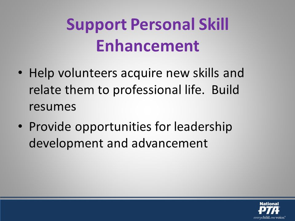 Support Personal Skill Enhancement Help volunteers acquire new skills and relate them to professional life.