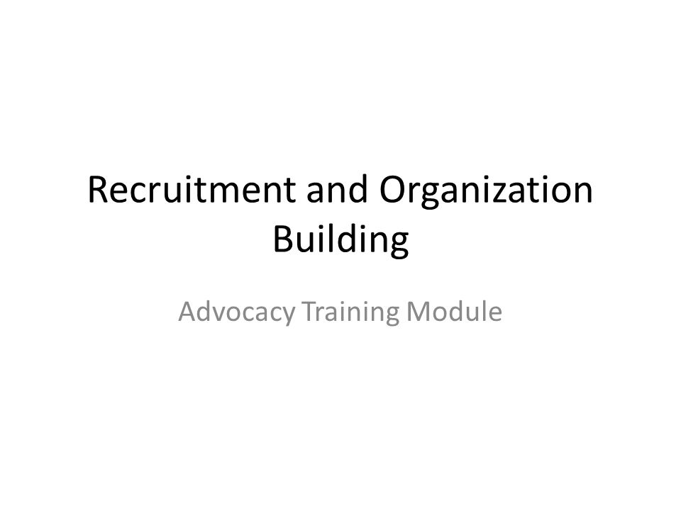 Recruitment and Organization Building Advocacy Training Module
