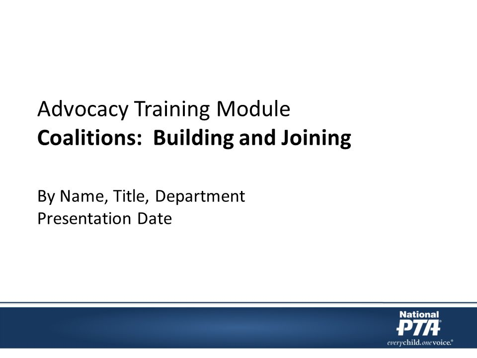 Advocacy Training Module Coalitions: Building and Joining By Name, Title, Department Presentation Date