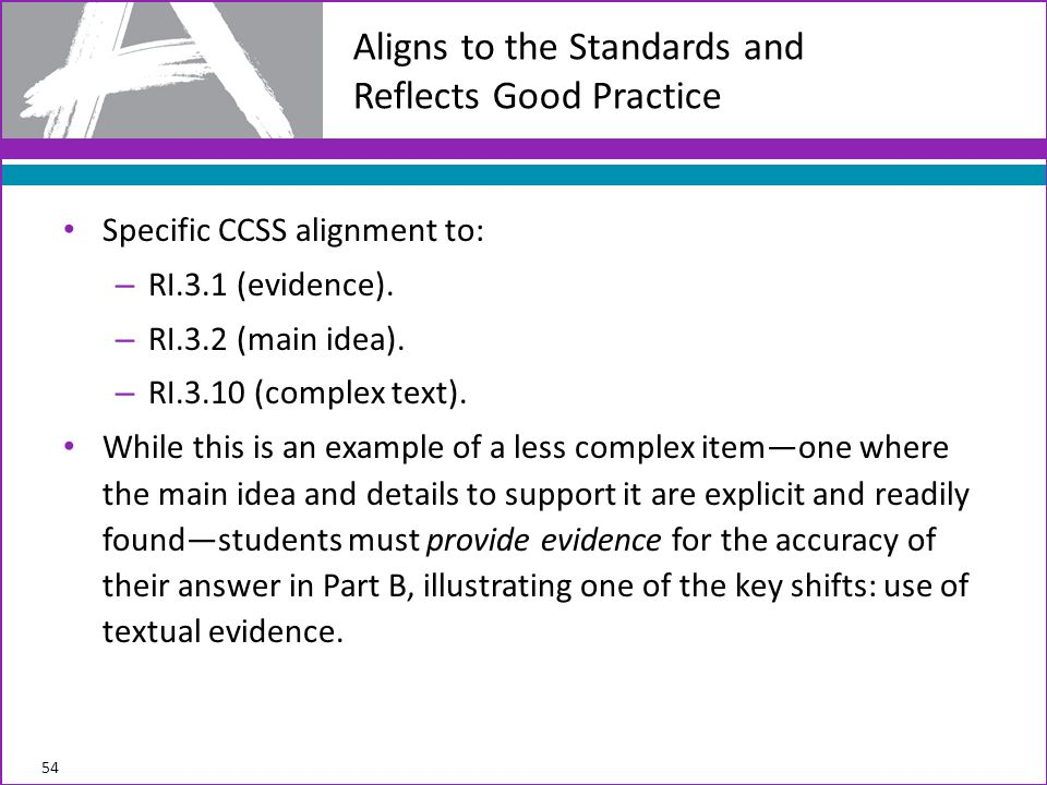 Specific CCSS alignment to: – RI.3.1 (evidence). – RI.3.2 (main idea). – RI.3.10 (complex text). While this is an example of a less complex itemone wh