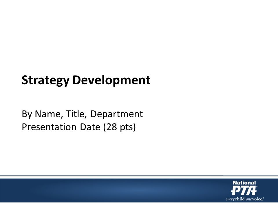 Strategy Development By Name, Title, Department Presentation Date (28 pts)