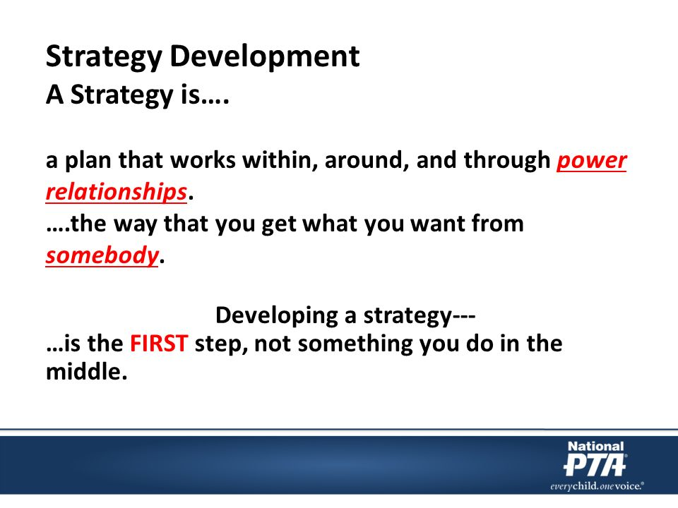 A Strategy is…. a plan that works within, around, and through power relationships.