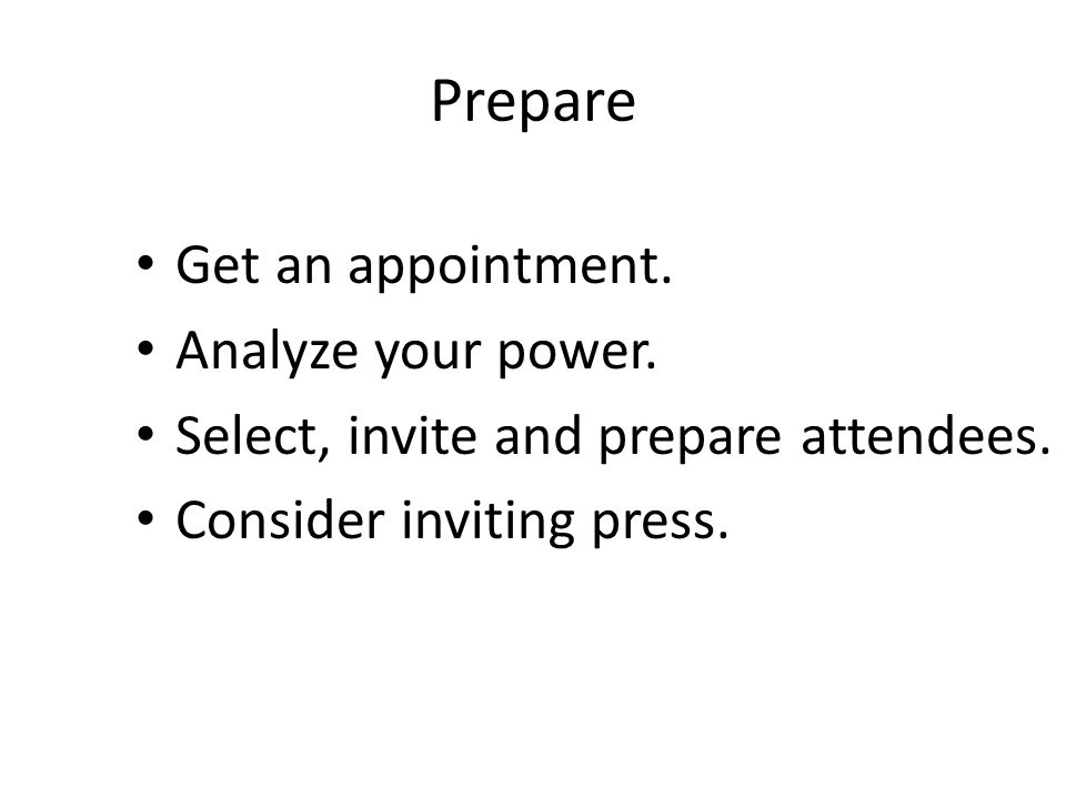 Prepare Get an appointment. Analyze your power. Select, invite and prepare attendees.