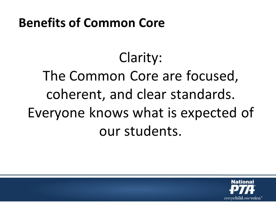 Clarity: The Common Core are focused, coherent, and clear standards.