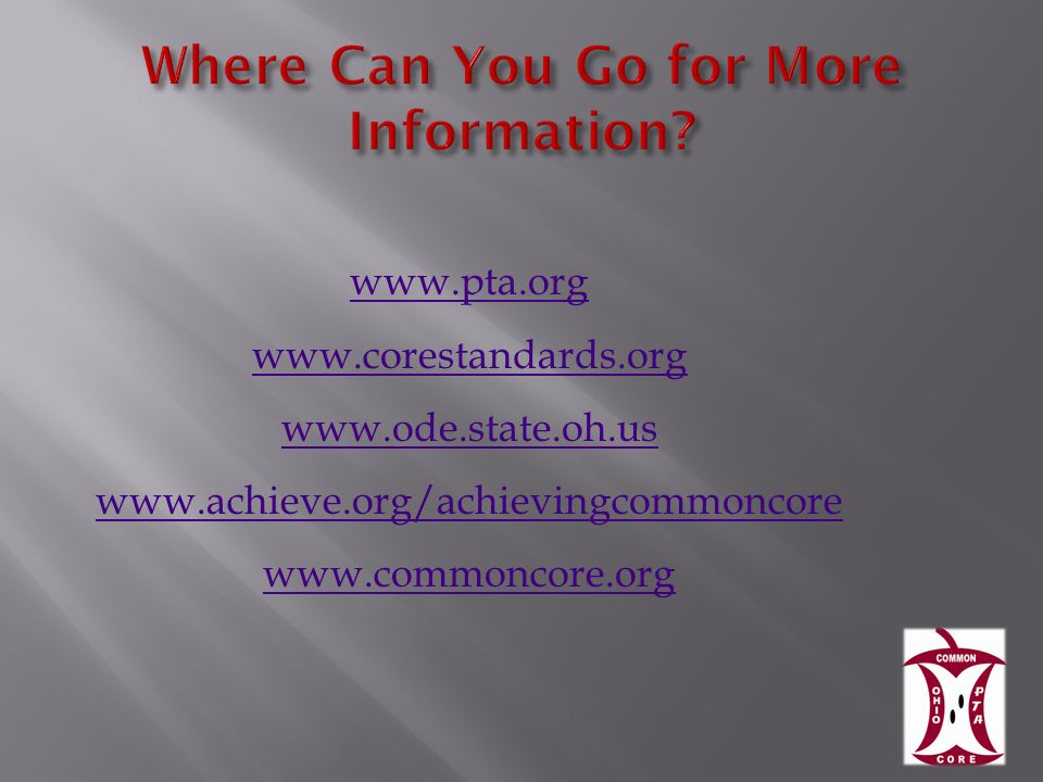 www.pta.org www.corestandards.org www.ode.state.oh.us www.achieve.org/achievingcommoncore www.commoncore.org
