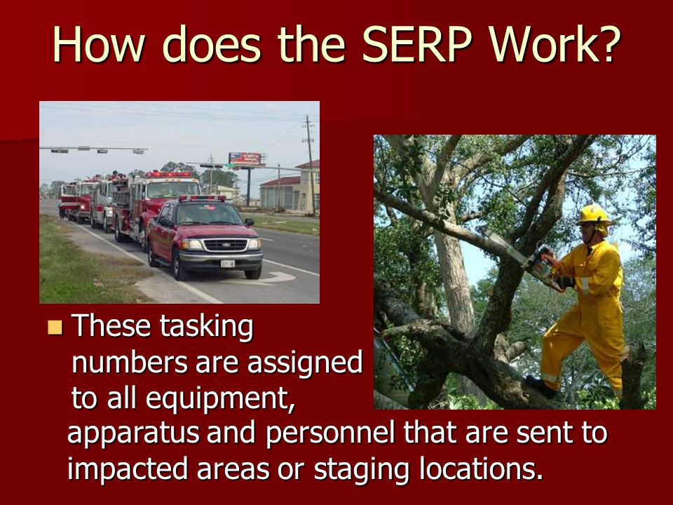 How does the SERP Work? These tasking numbers are assigned to all equipment, These tasking numbers are assigned to all equipment, apparatus and person