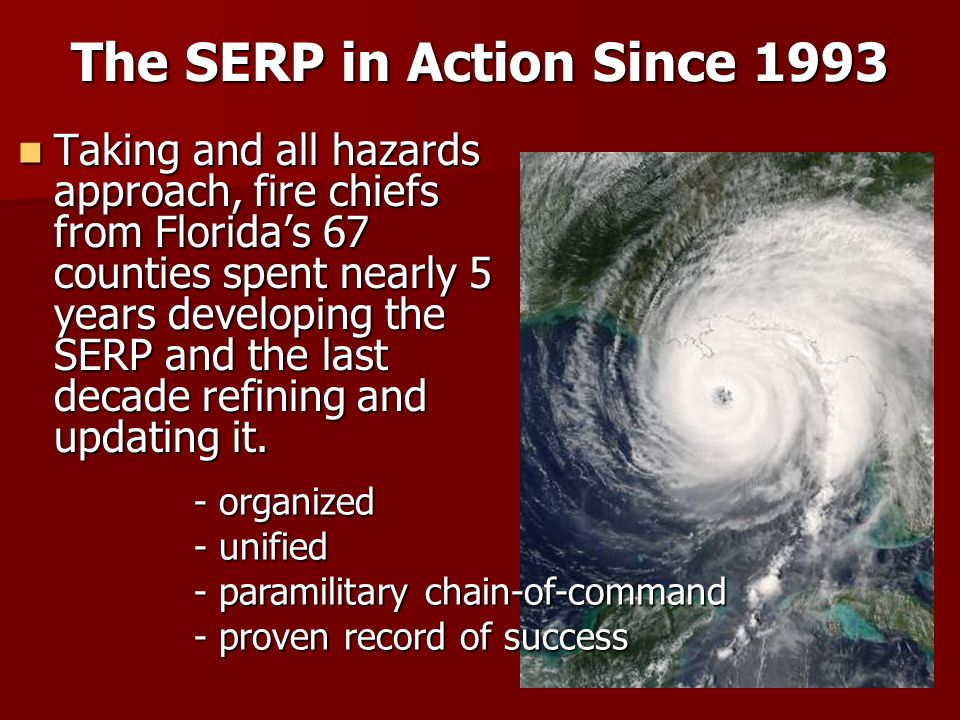 The SERP in Action Since 1993 Taking and all hazards approach, fire chiefs from Floridas 67 counties spent nearly 5 years developing the SERP and the