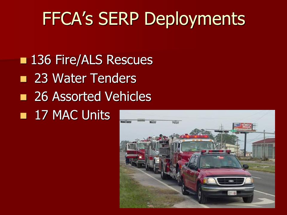 FFCAs SERP Deployments 136 Fire/ALS Rescues 136 Fire/ALS Rescues 23 Water Tenders 23 Water Tenders 26 Assorted Vehicles 26 Assorted Vehicles 17 MAC Un