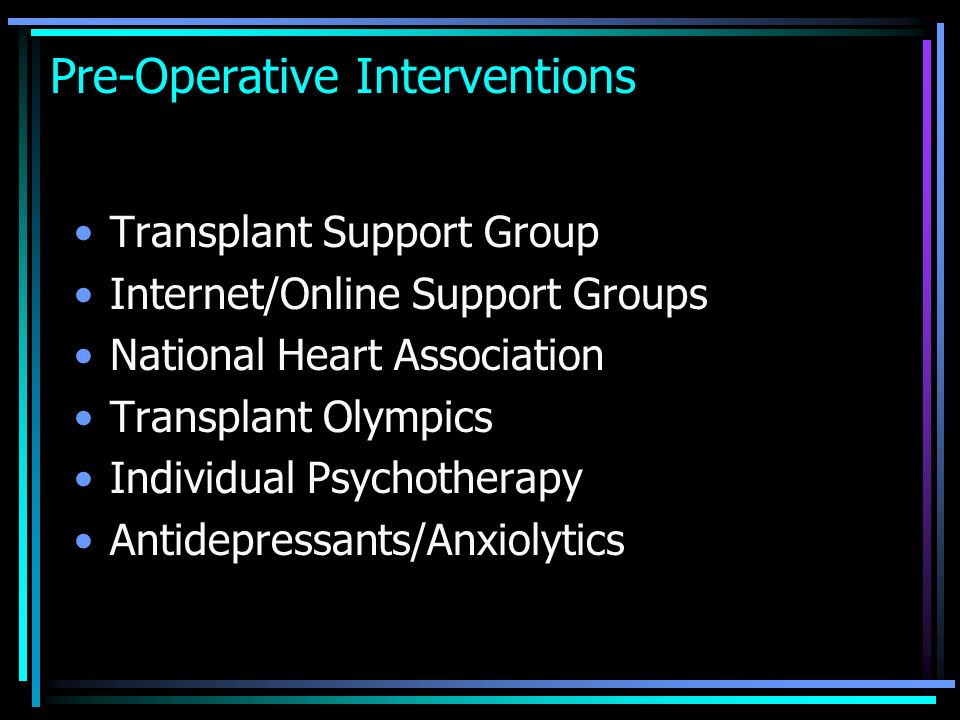 Pre-Operative Interventions Transplant Support Group Internet/Online Support Groups National Heart Association Transplant Olympics Individual Psychoth