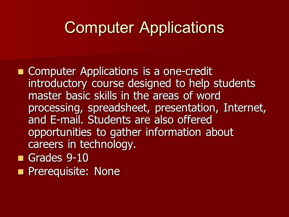 Computer Applications Computer Applications is a one-credit introductory course designed to help students master basic skills in the areas of word pro