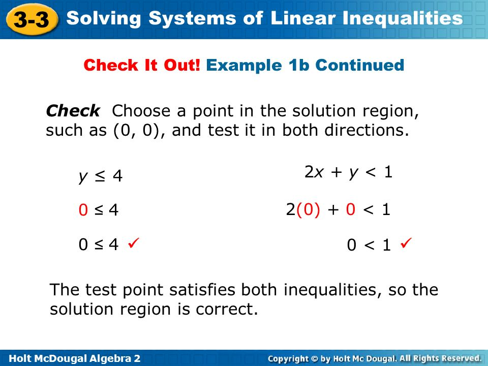 Holt McDougal Algebra 2 3-3 Solving Systems of Linear Inequalities Check Choose a point in the solution region, such as (0, 0), and test it in both di