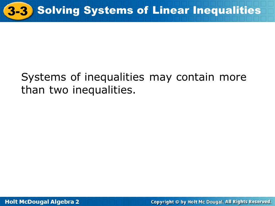 Holt McDougal Algebra 2 3-3 Solving Systems of Linear Inequalities Systems of inequalities may contain more than two inequalities.