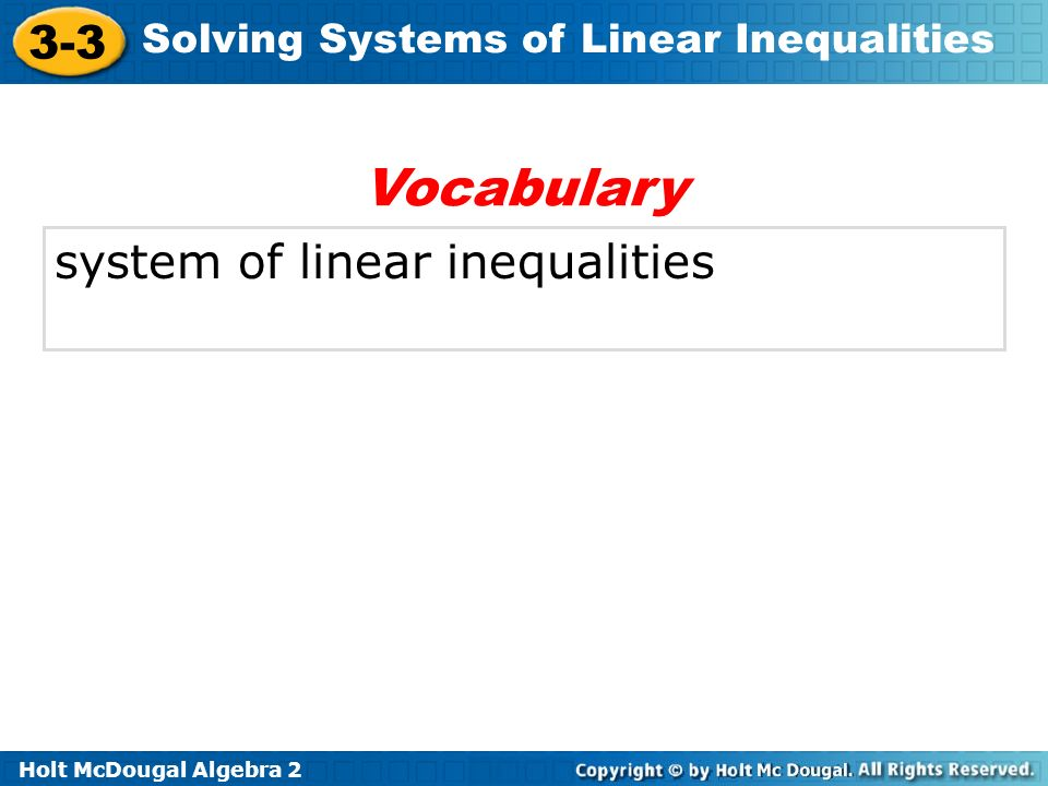 Holt McDougal Algebra 2 3-3 Solving Systems of Linear Inequalities system of linear inequalities Vocabulary