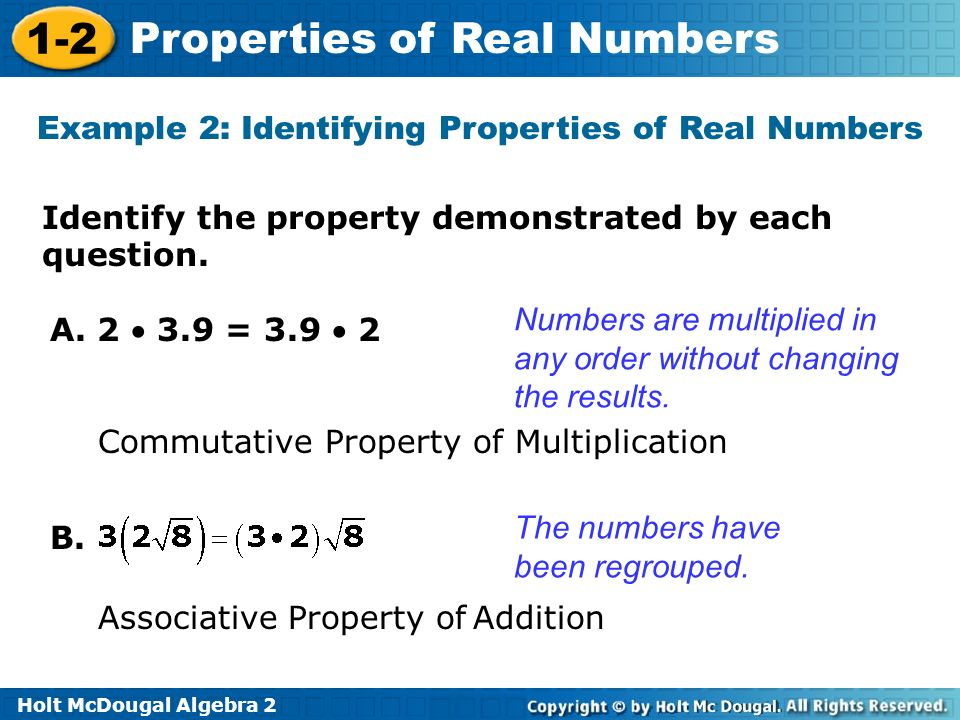 Holt McDougal Algebra 2 1-2 Properties of Real Numbers Identify the property demonstrated by each question. Example 2: Identifying Properties of Real