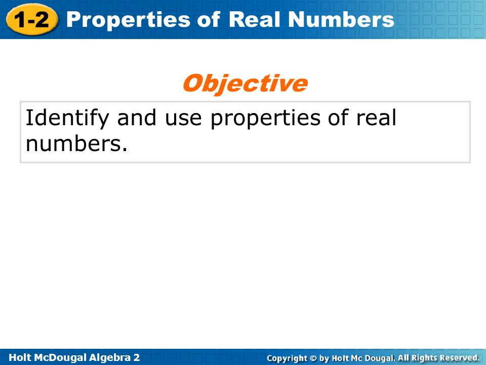 Holt McDougal Algebra 2 1-2 Properties of Real Numbers The four basic math operations are addition, subtraction, multiplication, and division.