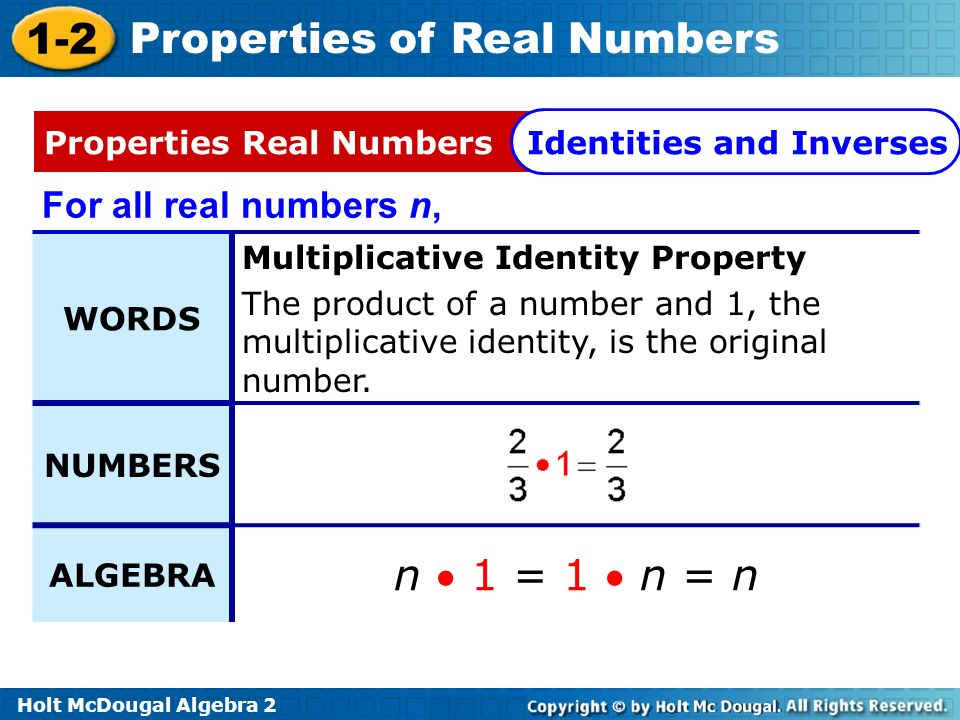 Holt McDougal Algebra 2 1-2 Properties of Real Numbers Lesson Quiz Find the additive and multiplicative inverse of each number.