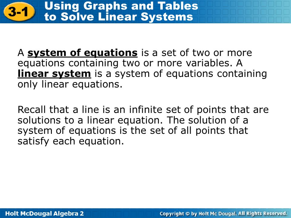 Holt McDougal Algebra 2 3-1 Using Graphs and Tables to Solve Linear Systems A system of equations is a set of two or more equations containing two or more variables.