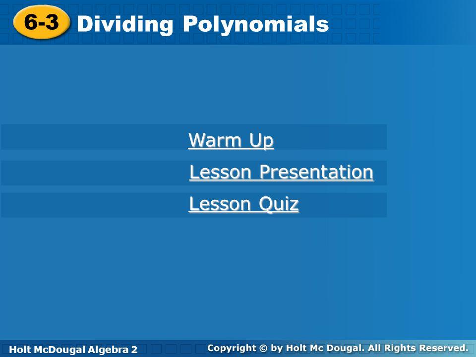 6-3 Dividing Polynomials Warm Up Divide using long division.