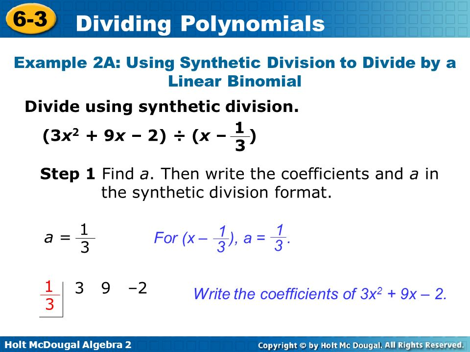 Holt McDougal Algebra 2 6-3 Dividing Polynomials Divide using synthetic division. Example 2A: Using Synthetic Division to Divide by a Linear Binomial
