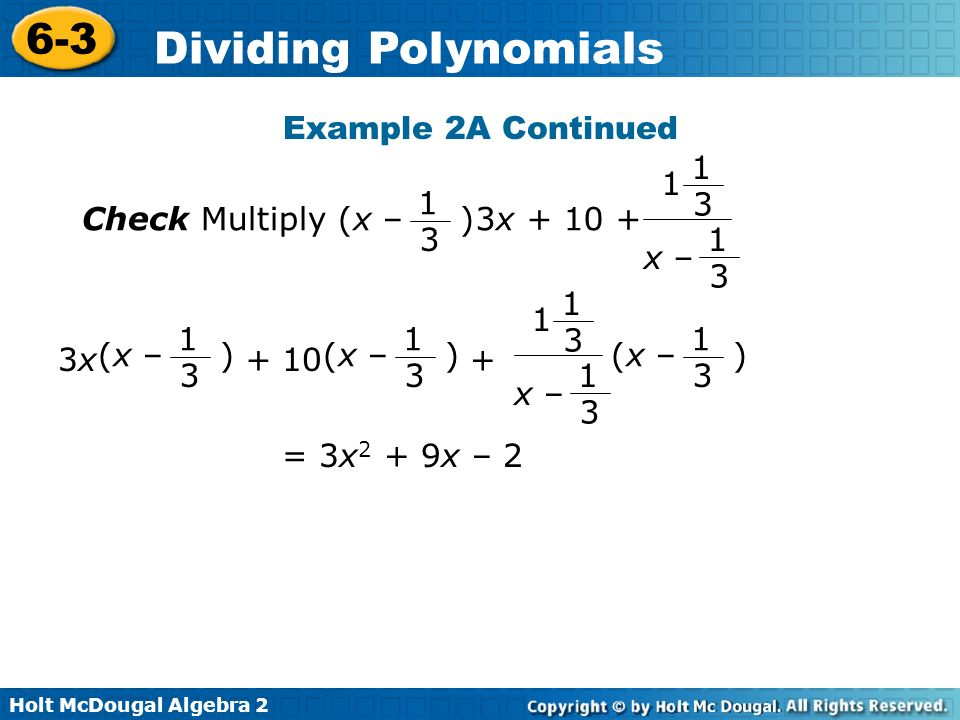 Holt McDougal Algebra 2 6-3 Dividing Polynomials Example 2A Continued 3x + 10 + 1 1 3 1 3 x – Check Multiply (x – ) 1 3 = 3x 2 + 9x – 2 (x – ) 1 3 1 3