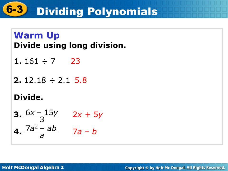 Holt McDougal Algebra 2 6-3 Dividing Polynomials Notice that x times x is x 2.