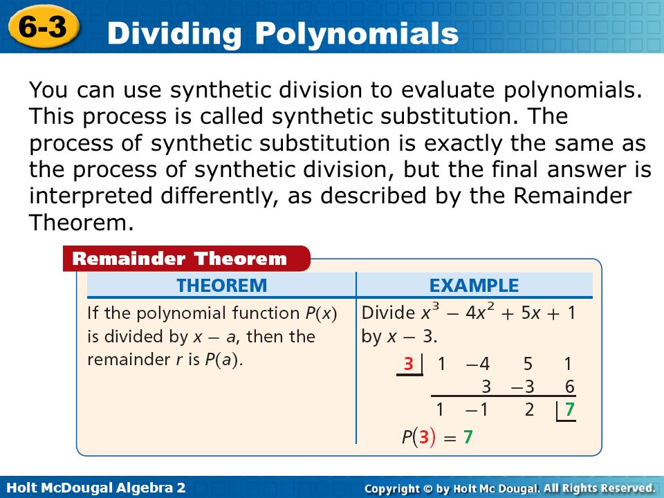 Holt McDougal Algebra 2 6-3 Dividing Polynomials You can use synthetic division to evaluate polynomials. This process is called synthetic substitution