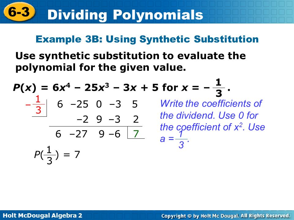 Holt McDougal Algebra 2 6-3 Dividing Polynomials Example 3B: Using Synthetic Substitution Use synthetic substitution to evaluate the polynomial for th