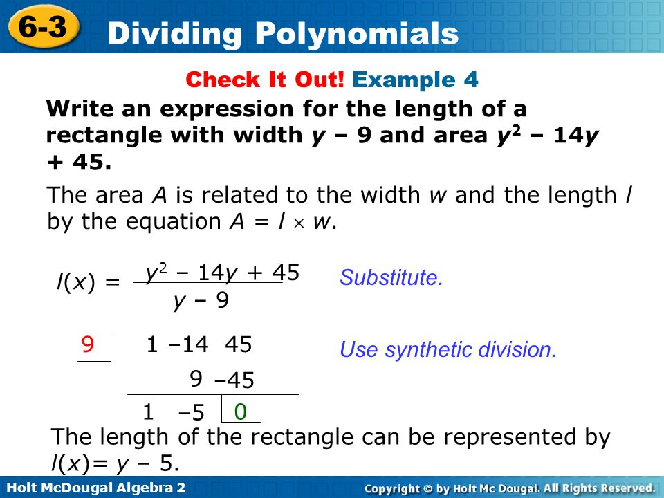 Holt McDougal Algebra 2 6-3 Dividing Polynomials Check It Out! Example 4 Write an expression for the length of a rectangle with width y – 9 and area y